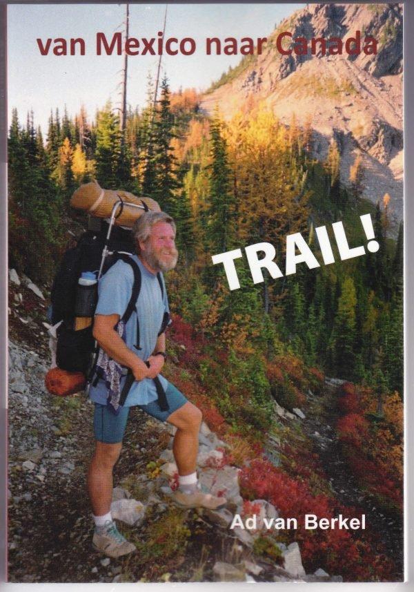 Trail! Van Mexico naar Canada   Ad van Berkel 9789087596255 Ad van Berkel U2pi   Reisverhalen, Wandelgidsen VS-West, Rocky Mountains