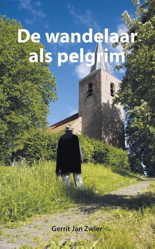 De wandelaar als pelgrim 9789089547750 Gerrit Jan Zwier Elikser   Santiago de Compostela, Wandelgidsen Reisinformatie algemeen