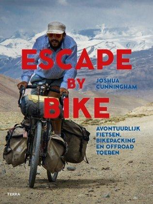 Escape by Bike | Joshua Cunningham 9789089897671 Joshua Cunningham Terra   Fietsgidsen Wereld als geheel