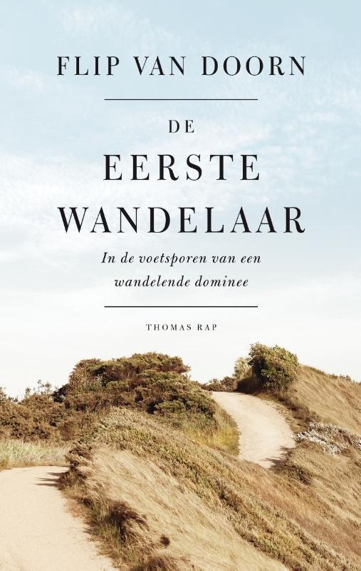 De eerste wandelaar | Flip van Doorn 9789400407534 Flip van Doorn De Bezige Bij   Historische reisgidsen, Wandelgidsen Nederland