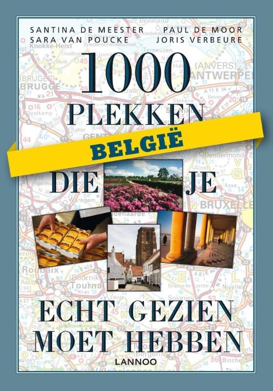 België: 1000 plekken die je écht gezien moet hebben 9789401407465 Paul de Moor, Santina De Meester, Joris Verbeure Lannoo   Reisgidsen België & Luxemburg