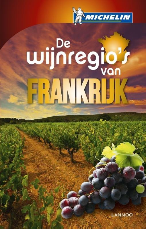 De wijnregio's van Frankrijk 9789401415613  Michelin   Culinaire reisgidsen, Wijnreisgidsen Frankrijk