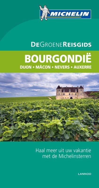 Bourgondië | Michelin reisgids 9789401421904  Michelin Michelin Groene gidsen  Reisgidsen Bourgogne, Morvan, Côte-d'Or