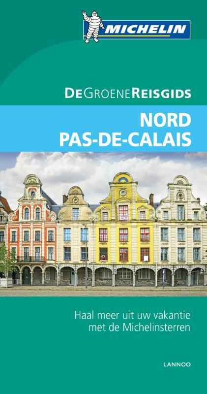 Nord, Pas-de-Calais | Michelin reisgids 9789401431057  Michelin Michelin Groene gidsen  Reisgidsen Picardie, Nord, Aisne, Pas-de-Calais