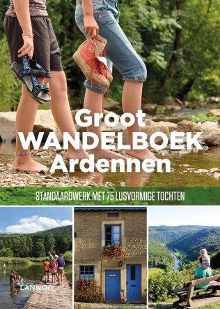Groot Wandelboek Ardennen 9789401440356 Julien van Remoortere Lannoo Dicht-bij-huis-gids  Wandelgidsen Wallonië (Ardennen)
