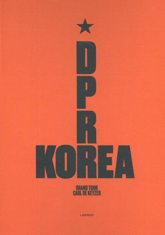 D.P.R. Korea - Grand Tour | Carl De Keyzer 9789401443876  Lannoo   Fotoboeken Noord-Korea, Zuid-Korea