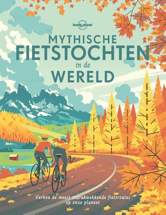 Lonely Planet - Mythische fietstochten in de wereld 9789401449311  Lannoo   Fietsgidsen, Meerdaagse fietsvakanties Wereld als geheel