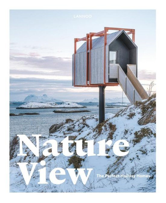Nature View - the perfect holiday homes 9789401454322  Lannoo   Hotelgidsen Wereld als geheel