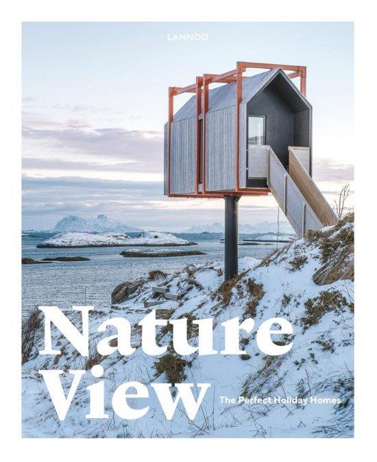 Nature View - the perfect holiday homes 9789401454322  Lannoo   Hotelgidsen Wereld als geheel