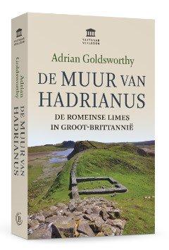 De Muur van Hadrianus   Adrian Goldsworthy 9789401912440  Omniboek   Historische reisgidsen, Landeninformatie Northumberland, Yorkshire Dales & Moors, Peak District, Isle of Man