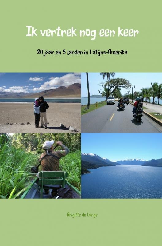 Ik vertrek nog een keer | Brigtte de Lange 9789402162271  Brave New Books   Reisverhalen Zuid-Amerika (en Antarctica)