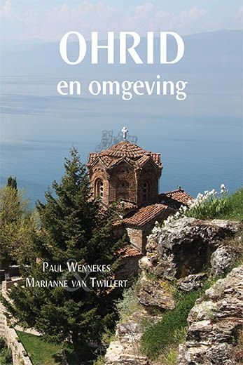 Ohrid en omgeving 9789402208207 Paul Wennekes & Marianne van Twillert Boekscout   Reisgidsen Servië, Bosnië-Hercegovina, Macedonië, Kosovo, Montenegro