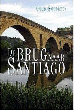 De Brug naar Santiago   Guus Scholten 9789402233452 Guus Scholten Boekscout   Santiago de Compostela, Wandelgidsen Europa