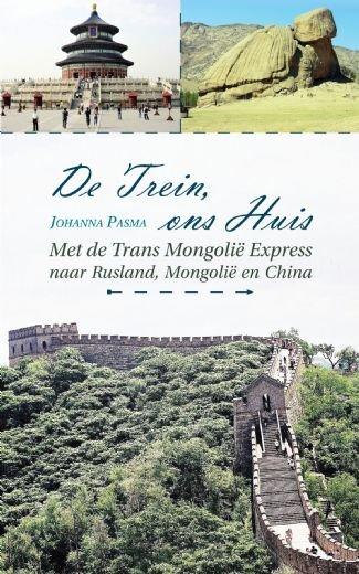 De Trein, ons Huis | Johanna Pasma 9789402241075 Johanna Pasma Boekscout   Reisverhalen Azië, Mongolië