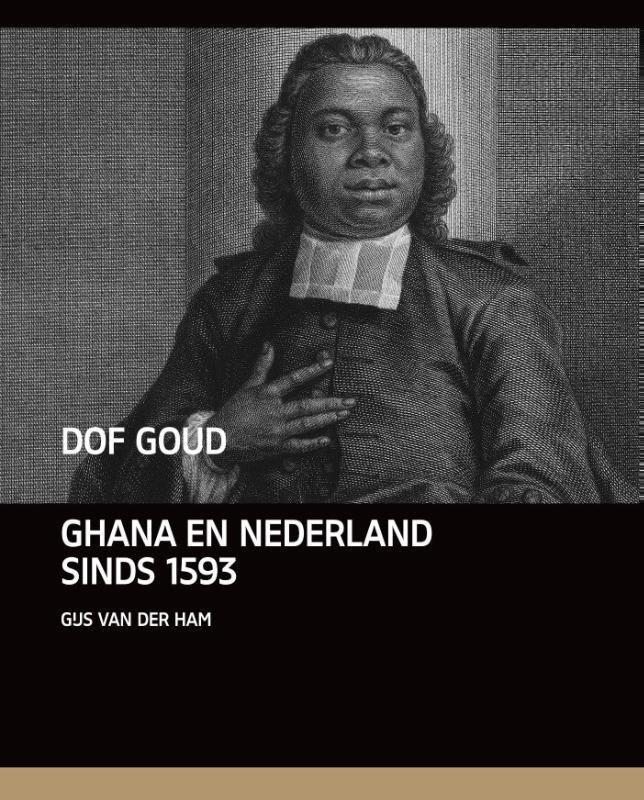 Dof Goud   Nederland en Ghana 1593-1872 9789460042577 Gijs van der Ham Vantilt   Landeninformatie West-Afrikaanse kustlanden (van Senegal tot en met Nigeria)