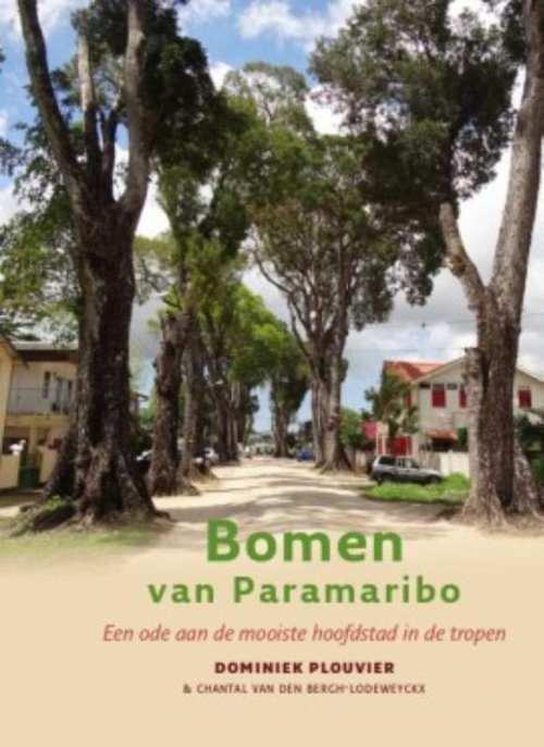 Bomen van Paramaribo | Dominiek Plouvier 9789460224256 Dominiek Plouvier LM Publishers   Landeninformatie, Natuurgidsen Suriname, Frans en Brits Guyana