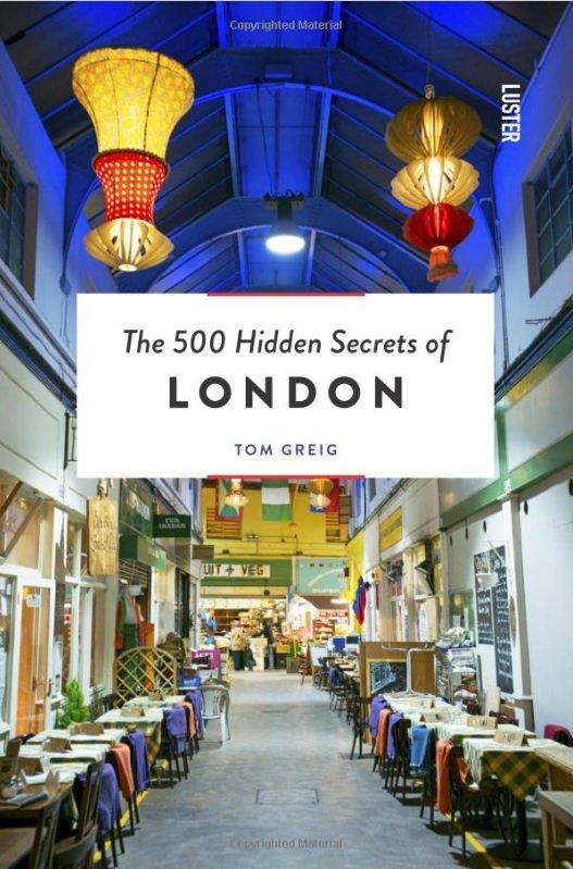 The 500 hidden secrets of London | reisgids 9789460581731 Tom Greig Luster   Reisgidsen Londen
