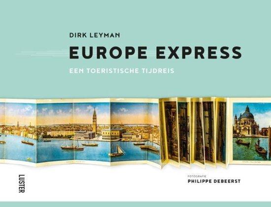 Europe Express 9789460581816 Dirk Leyman en Philippe Debeerst Luster   Historische reisgidsen, Landeninformatie Europa