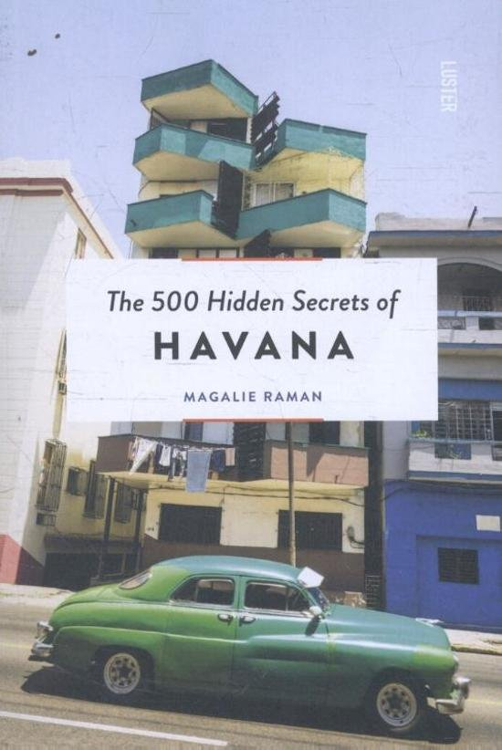 The 500 hidden secrets of Havana | reisgids 9789460581892  Luster   Reisgidsen Cuba