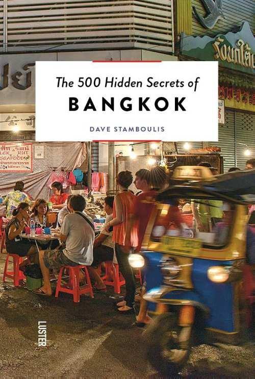 The 500 hidden secrets of Bangkok | reisgids 9789460582080 Dave Stamboulis Luster   Reisgidsen Thailand