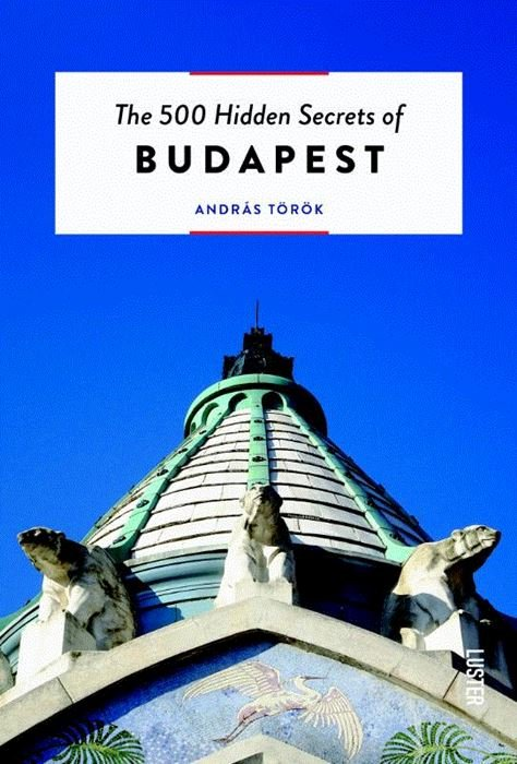 The 500 hidden secrets of Budapest | reisgids 9789460582172  Luster   Reisgidsen Hongarije