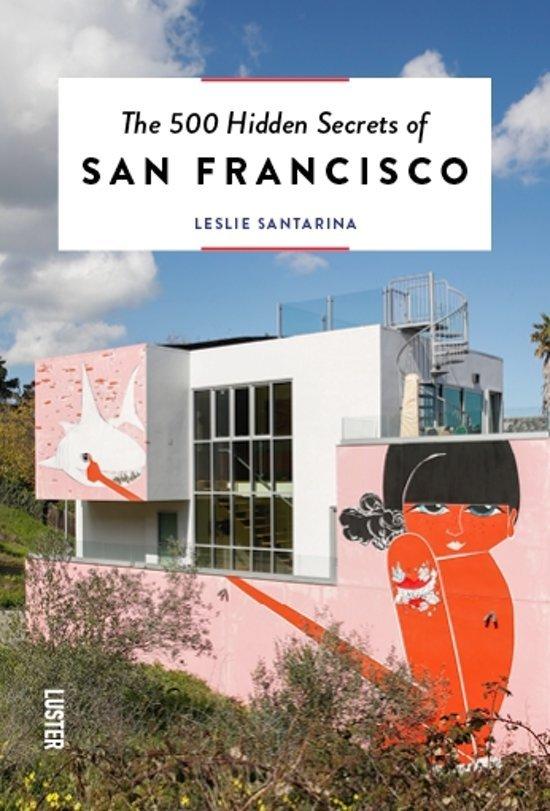 The 500 hidden secrets of San Francisco   reisgids 9789460582196  Luster   Reisgidsen California, Nevada