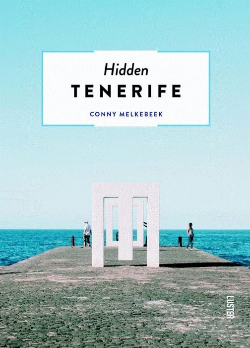 Hidden Tenerife 9789460582219 Conny Melkebeek Luster   Reisgidsen Tenerife