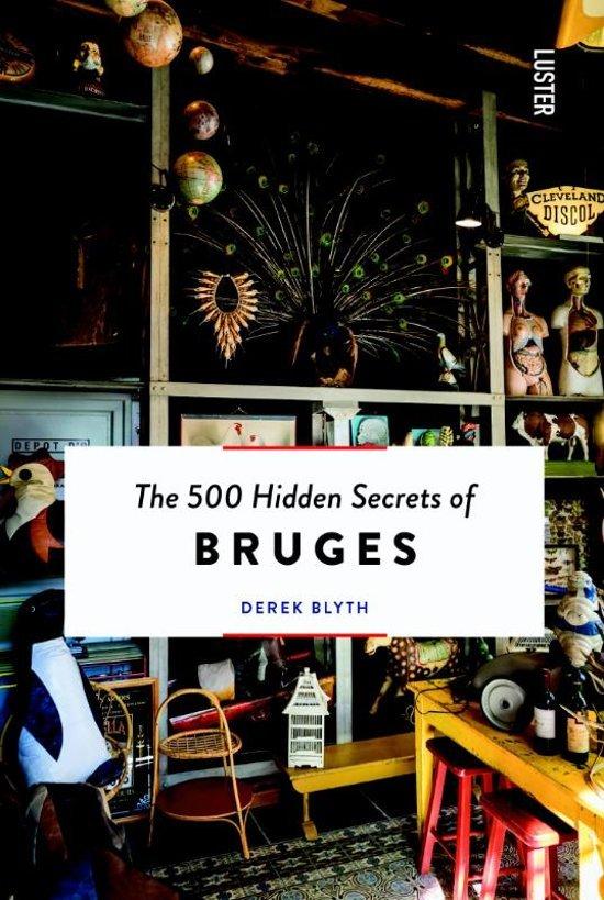 The 500 hidden secrets of Bruges | reisgids 9789460582325  Luster   Reisgidsen Vlaanderen & Brussel