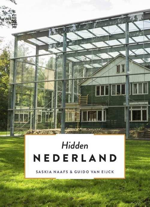 Hidden Nederland 9789460582394 Guido van Eijck en Saskia Naafs Luster   Reisgidsen Nederland