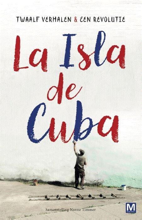 La Isla de Cuba 9789460683596 samengesteld door Nanne Timmer Marmer   Reisverhalen Cuba