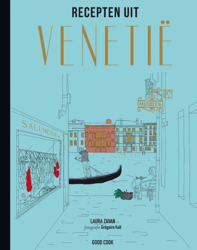 Recepten uit Venetië 9789461431004  Good Cook Publishing   Cadeau-artikelen, Culinaire reisgidsen Zuidtirol, Dolomieten, Friuli, Venetië, Emilia-Romagna