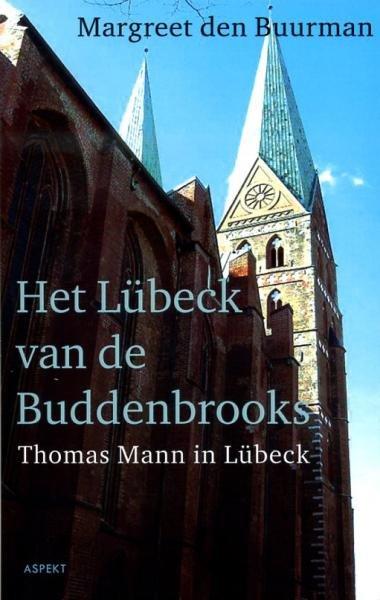 Het Lübeck van de Buddenbrooks 9789461530066 Margreet den Buurman Aspekt   Reisverhalen Schleswig-Holstein, Lübeck