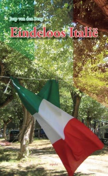 Eindeloos Italië * 9789461534132 Jaap van den Berg Aspekt   Reisverhalen Italië