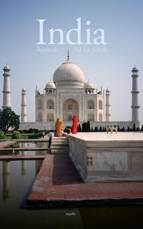 India, geschiedenis van een subcontinent | Ad van Schaik 9789461539366 Ad van Schaik Aspekt   Historische reisgidsen, Landeninformatie India