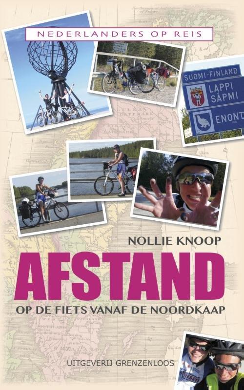 Afstand - Op de Fiets vanaf de Noordkaap 9789461851710 Nollie Knoop Van Dorp   Fietsgidsen, Reisverhalen Scandinavië & de Baltische Staten