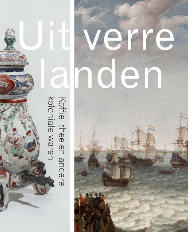 Uit verre landen; koffie, thee en andere koloniale waren 9789462261112 Menno van der Laan Lecturis   Afgeprijsd, Landeninformatie Wereld als geheel