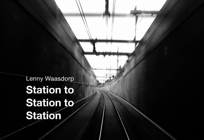Station to station to station | Lenny Waasdorp 9789462261877 Lenny Waasdorp Lecturis   Fotoboeken Nederland