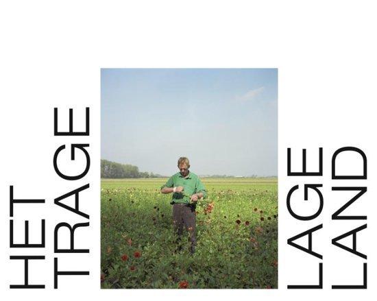 Het Trage Land | fotografie 9789462262713 Jurriaan v Kranendonck, Merel Bern,Yvette vd Zande Lecturis Dato  Fotoboeken Nederland