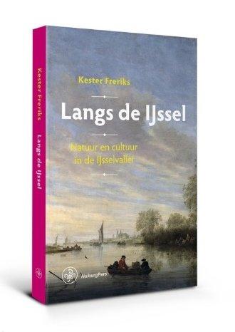Langs de IJssel | Kester Freriks 9789462492493 Kester Freriks Walburg Pers   Historische reisgidsen, Landeninformatie, Natuurgidsen Gelderse IJssel en Achterhoek