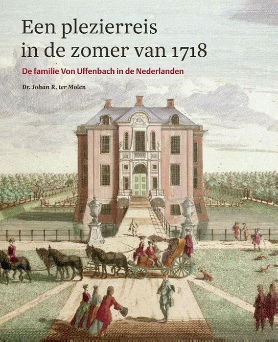 Een Plezierreis in de Zomer van 1718 | Johan R. ter Molen 9789462621466 Johan R. ter Molen Waanders   Historische reisgidsen, Landeninformatie Benelux