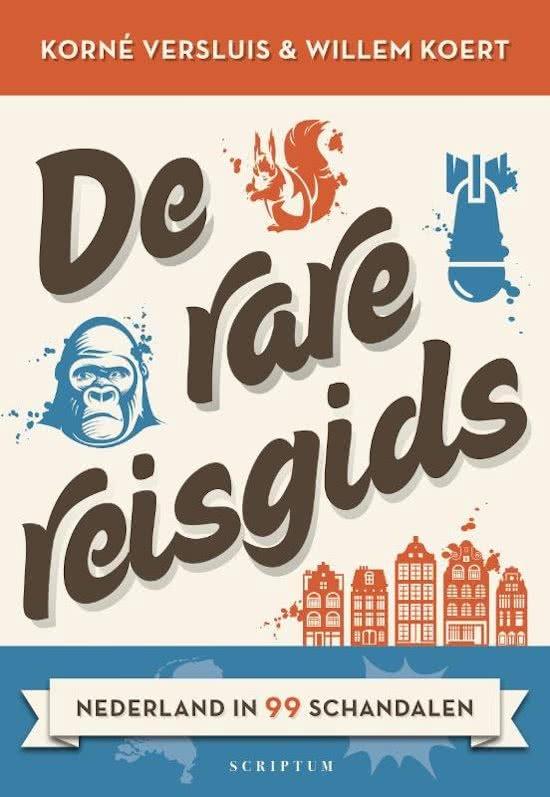 De rare reisgids - Nederland in 99 schandalen 9789463190718 Korné Versluis Scriptum   Reisgidsen Nederland