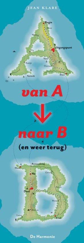 Van A naar B (en weer terug) | Jean Klare 9789463360616 Jean Klare Uitgeverij De Harmonie   Reisverhalen Reisinformatie algemeen