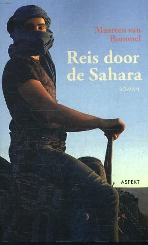 Reis door de Sahara | Maarten van Bommel 9789463382359 Maarten van Bommel Aspekt   Reisverhalen Noord-Afrika en de Sahel-landen