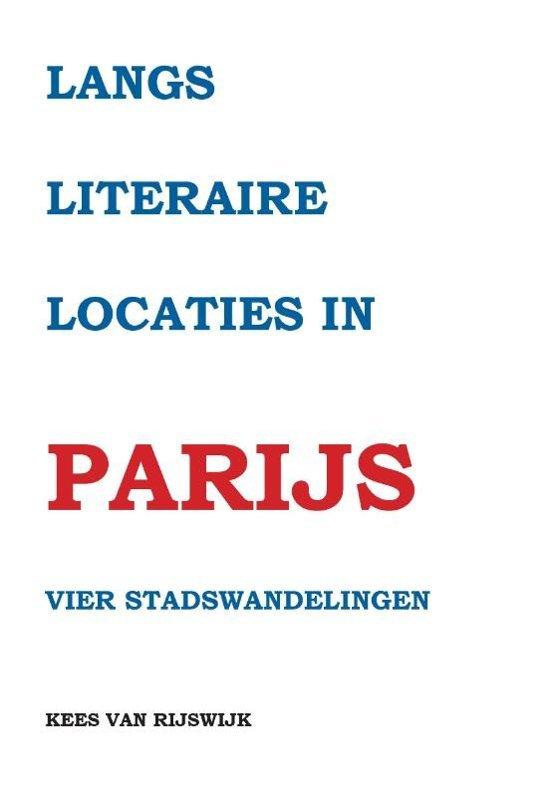 Langs literaire locaties in Parijs | Kees van Rijswijk 9789463453141  Pumbo   Wandelgidsen Parijs, Île-de-France