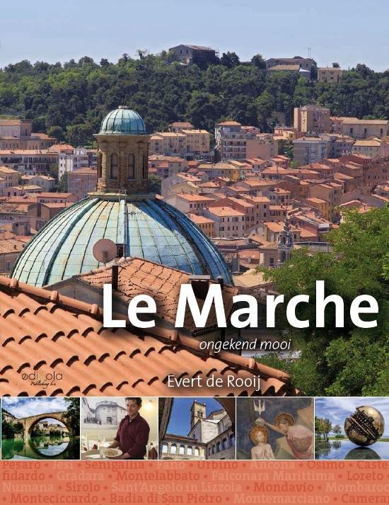 Le Marche (De Marken) - het noorden 9789491172533 Evert de Rooij Edicola   Reisgidsen Toscane, Umbrië, de Marken