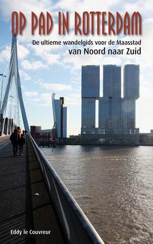 Op pad in Rotterdam (noord - zuid) 9789491354465 Eddy le Couvreur Coolegem   Wandelgidsen Den Haag, Rotterdam en Zuid-Holland