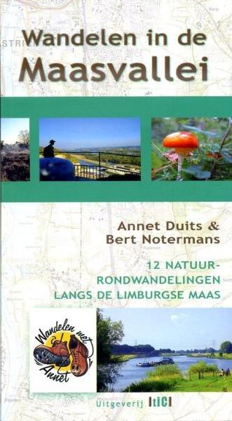 Wandelen in de Maasvallei 9789491561030 Annet Duits en Bert Notermans TIC   Wandelgidsen Maastricht en Zuid-Limburg, Noord- en Midden-Limburg
