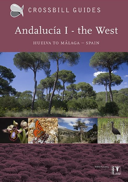 Crossbill Guide Andalucía I - The West | natuurreisgids 9789491648090 Dirk Hilbers & John Cantelo Crossbill Guides Foundation / KNNV Nature Guides  Natuurgidsen, Reisgidsen Andalusië