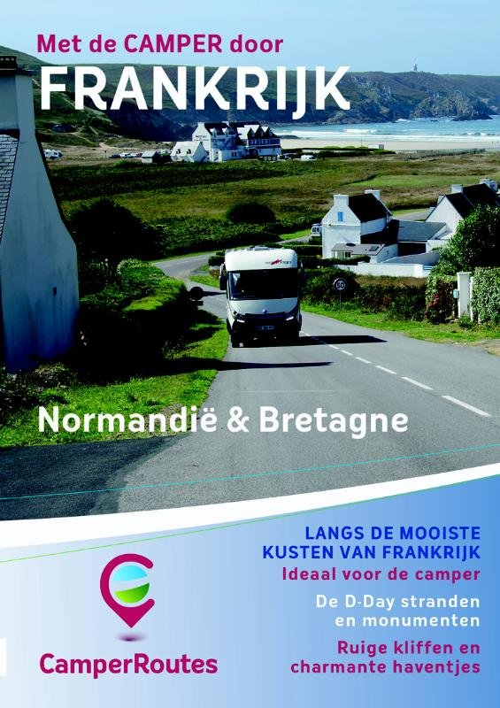 Met de camper door Frankrijk | Kustroute Normandië & Bretagne 9789491856105 Mike Bisschops CamperRoutes CamperRoutes in Europa  Campinggidsen, Op reis met je camper, Reisgidsen Frankrijk