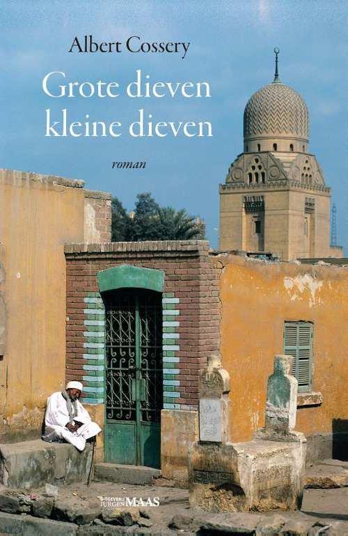 Grote dieven kleine dieven | Albert Cossery 9789491921650 Albert Cossery Jurgen Maas   Reisverhalen Egypte